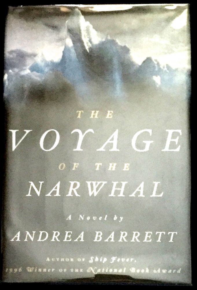 THE VOYAGE OF THE NARWHAL; A Novel. Andrea Barrett.
