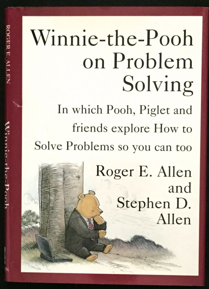 WINNIE-THE-POOH ON PROBLEM SOLVING; In which Pooh, Piglet and friends explore How to Solve Problems so you can too. Roger E. Allen, Stephen D. Allen.