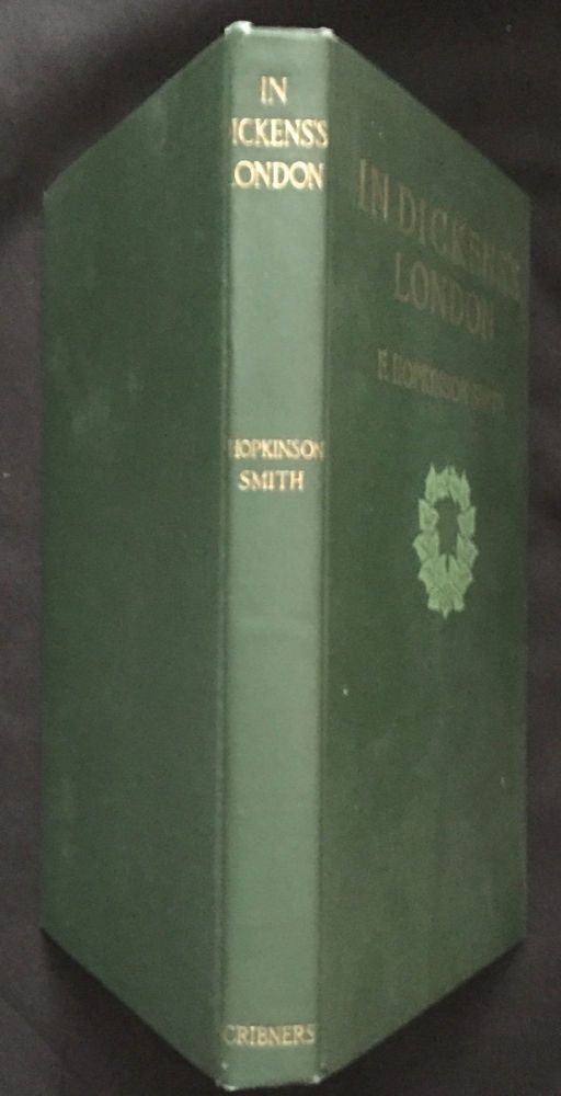 IN DICKENS'S LONDON; Illustrated with Charcoal Drawings by the Author. F. Hopkinson Smith.