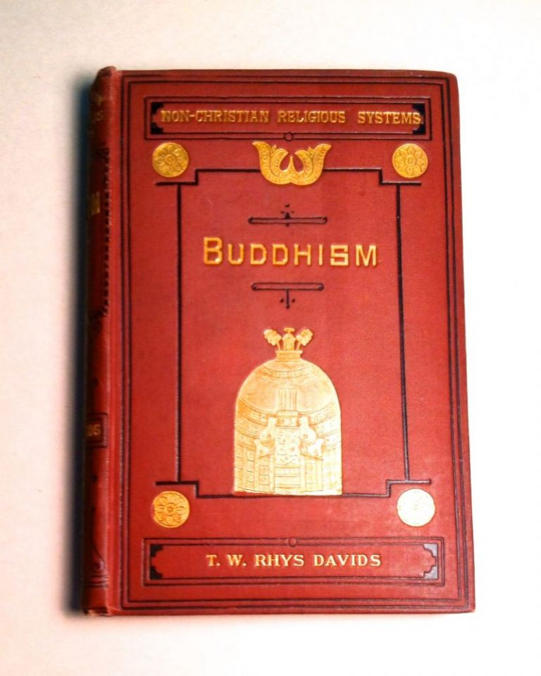BUDDHISM; Being a Sketch of the Life and Teachings of Gautama, the Buddha. T. W. Rhys Davies.