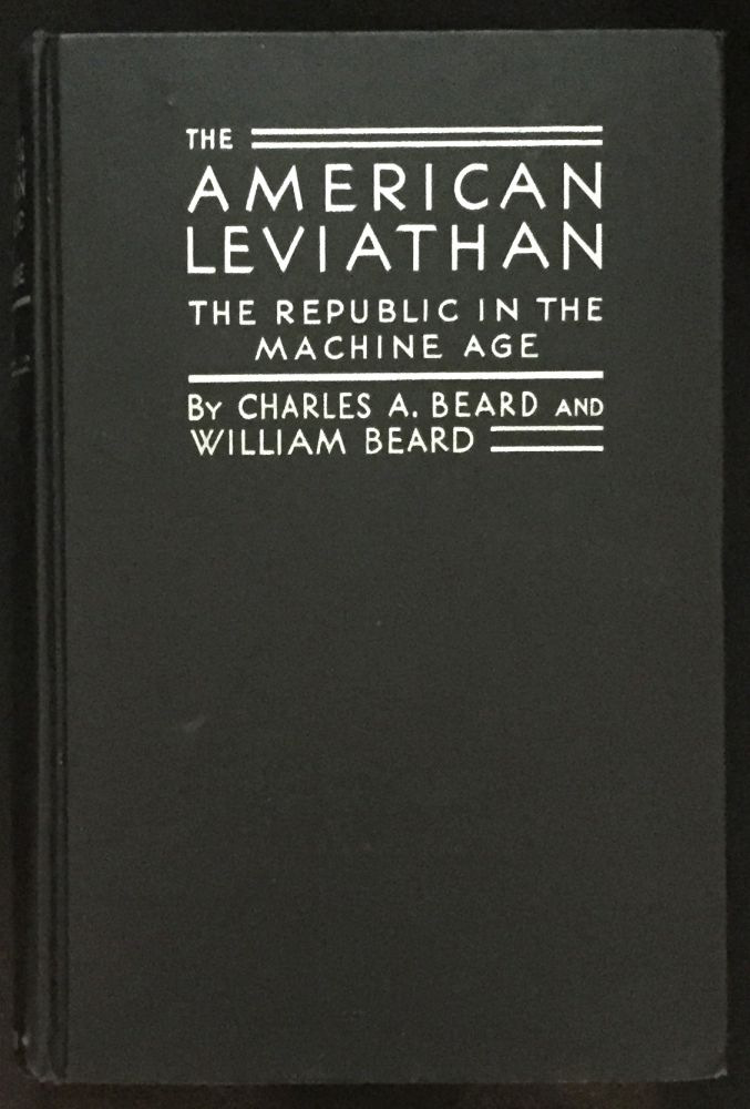 THE AMERICAN LEVIATHAN; The Republic in the Machine Age. Charles A. Beard, William Beard.