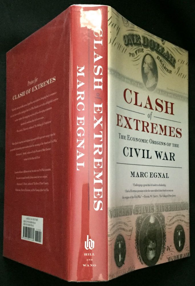 CLASH OF EXTREMES; The Economic Origins of the Civil War. Marc Egnal.