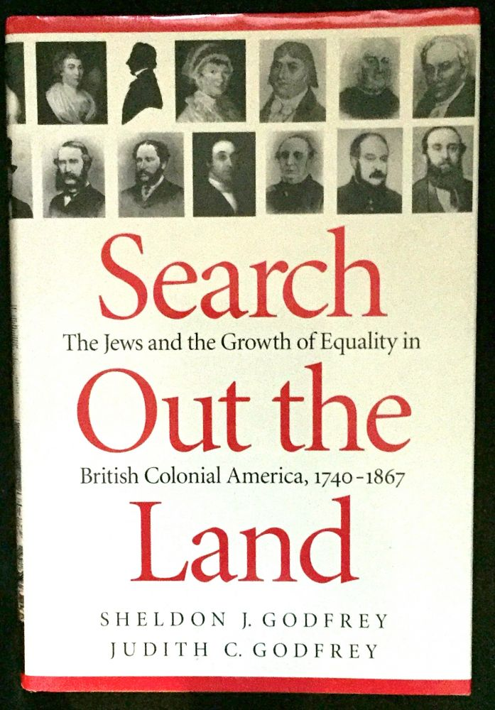 SEARCH OUT THE LAND; The Jews and the Growth of Equality in British Colonial America, 1740-1867. Sheldon J. Godfrey, Judith C. Godfrey.