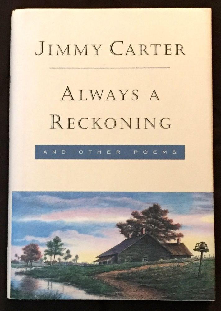 ALWAYS A RECKONING; and Other Poems / Illustrated by Sarah Elizabeth Chuldenko. Jimmy Carter.