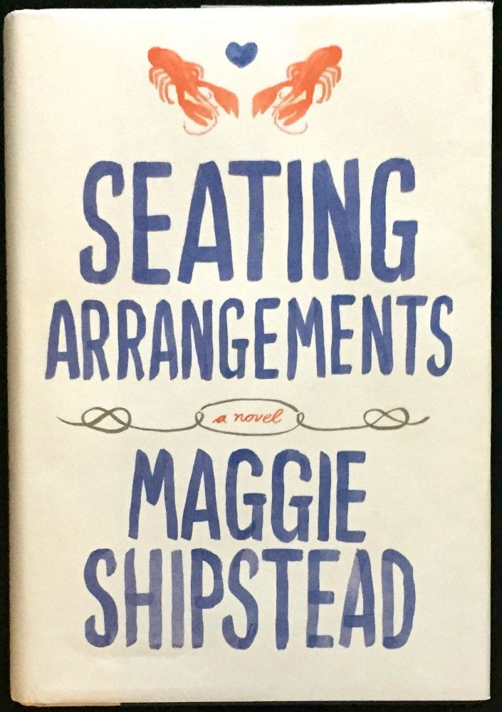 SEATING ARRANGEMENTS; A Novel. Maggie Shipstead.