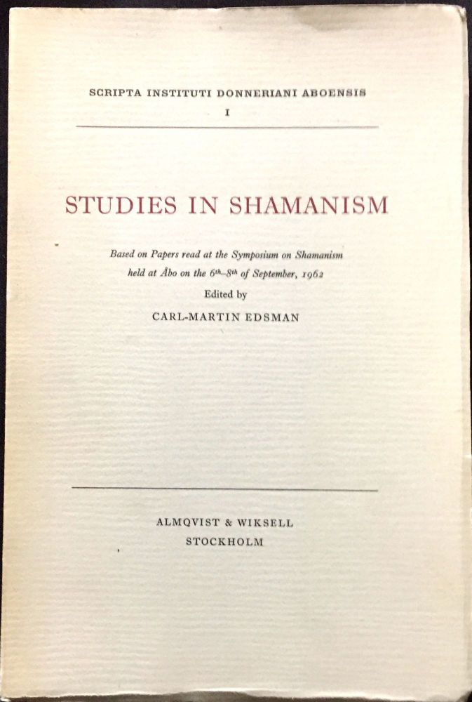 STUDIES IN SHAMANISM; Based on Papers read at the Symposium on Shamanism held at Åbo on the 6th-8th of September, 1962. Carl-Martin Edsman.