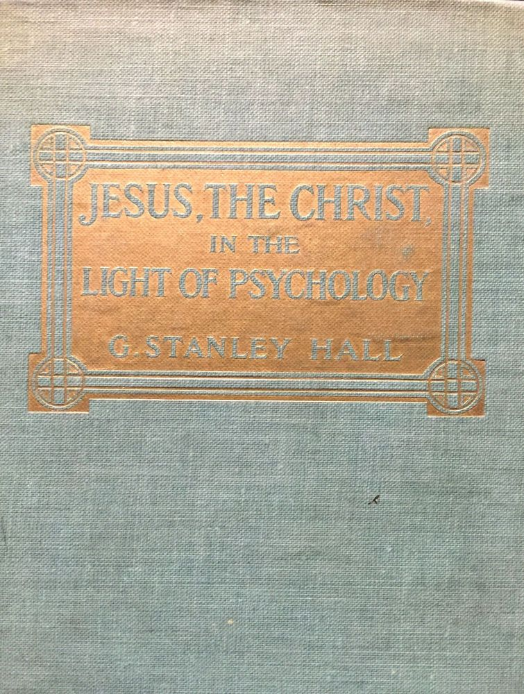 JESUS, THE CHRIST IN THE LIGHT OF PSYCHOLOGY. P. D. Hall, G. Stanley, LL D.