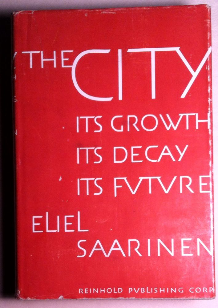 THE CITY; Its Growth / Its Decay / Its Future. Eliel Saarinen.