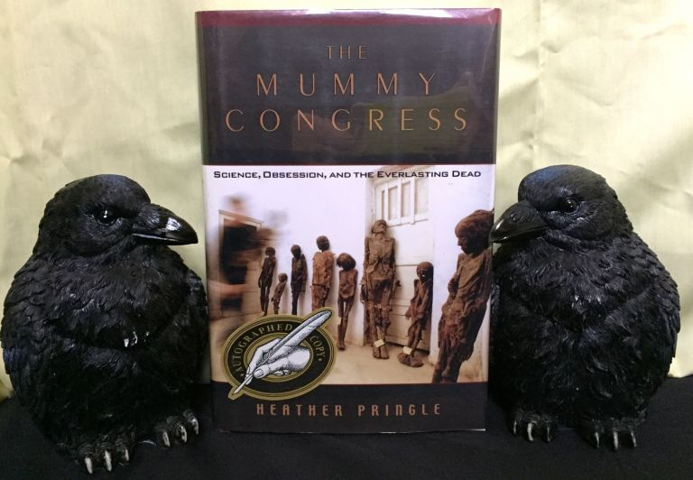 THE MUMMY CONGRESS; Science, Obsession, and the Everlasting Dead. Heather Pringle.