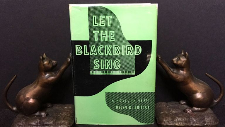 LET THE BLACKBIRD SING; A Novel in Verse by Helen O. Bristol / With a Foreword by Edgar A. Singer, Jr. Helen O. Bristol.