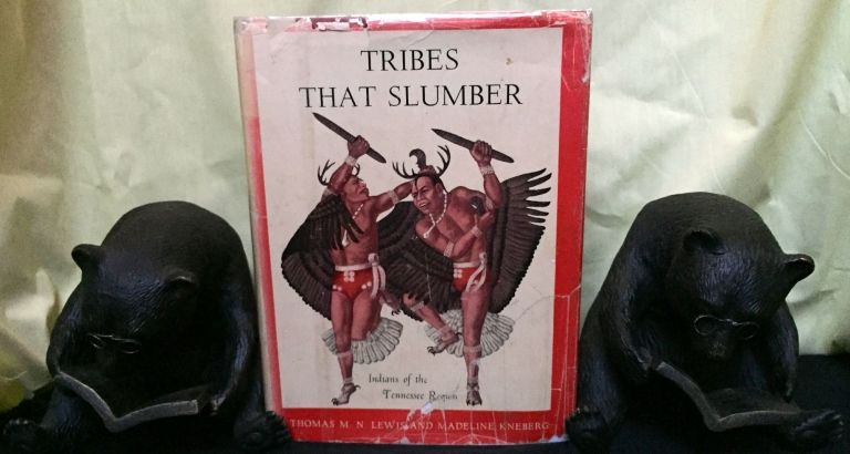 TRIBES THAT SLUMBER; Indians of the Tennessee Region / Illustrated by Madeline Kneberg. Thomas M. N. Lewis, Madeline Kneberg.