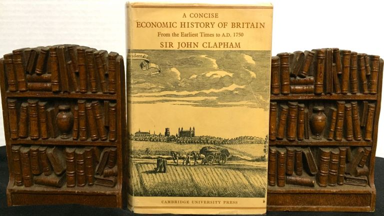 A CONCISE ECONOMIC HISTORY OF BRITAIN; From the Earliest Times to A.D. 1750. Sir John Clapham.