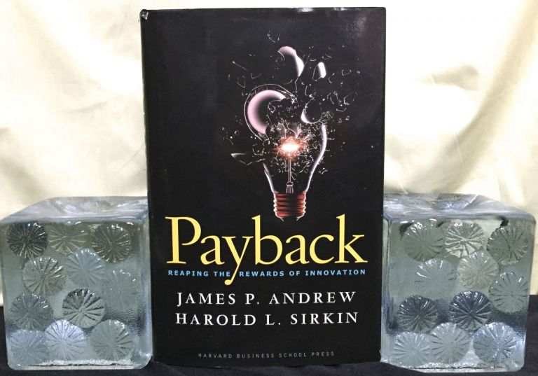 PAYBACK; Reaping the Rewards of Innovation / James P. Andrew / Harold L.Sirkin / with John Butman. James P. Andrew, Harold L. Sirkin.