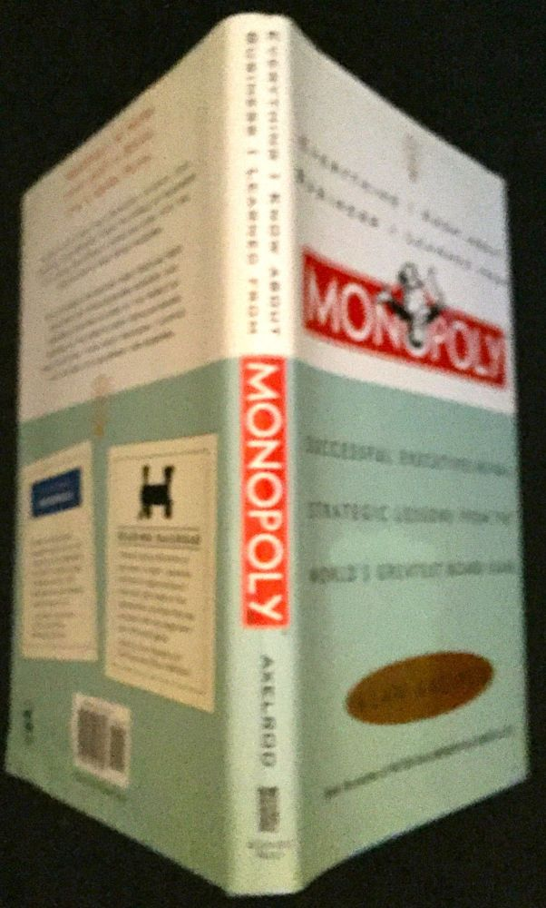 Everything I Know About Business I Learned From MONOPOLY; Successful Executives Reveal Strategic Lessons From The World's Greatest Board Game. Alan Axelrod.