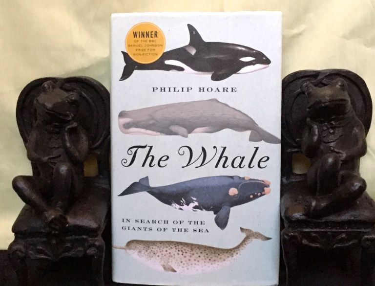 THE WHALE; In Search of the Giants of the Sea. Philip Hoare.