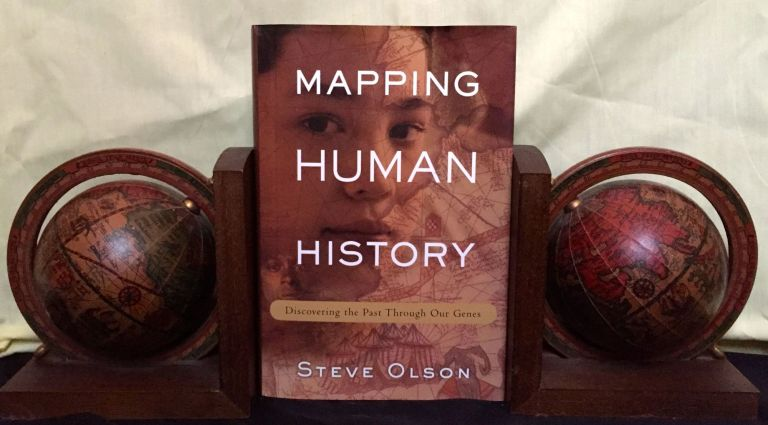 MAPPING HUMAN HISTORY; Discovering the Past Through Our Genes. Steve Olson.