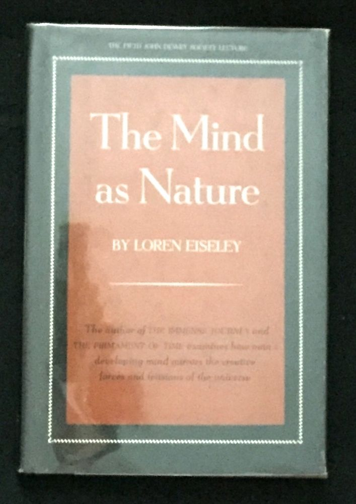 THE MIND AS NATURE; Foreword by Arthur G. Wirth. Loren Eiseley.