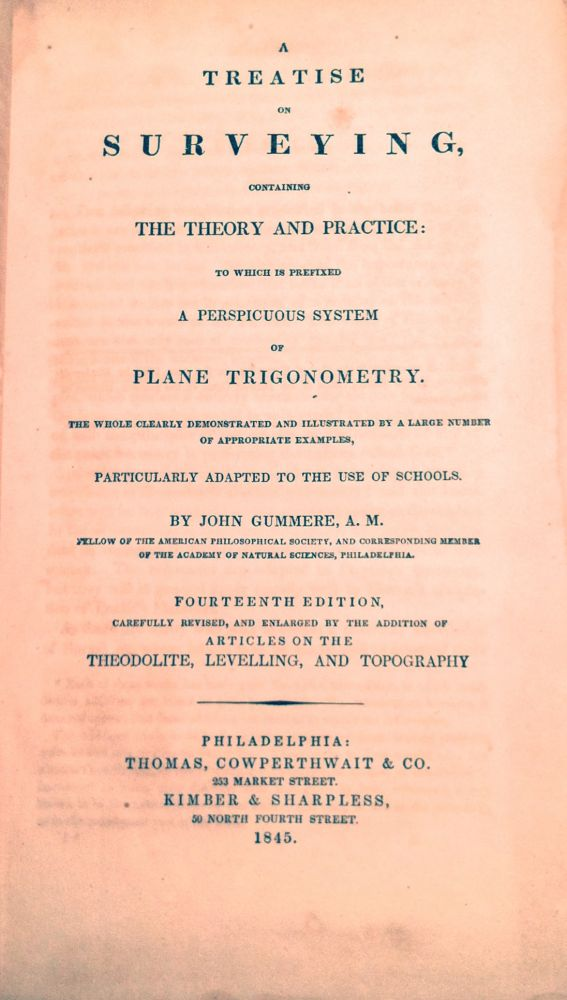 A TREATISE ON SURVEYING; Containing: The Theory and Practice / to which is prefixed / A Perspicuous System of Plane Trigonometry. John A. M. Gummere.