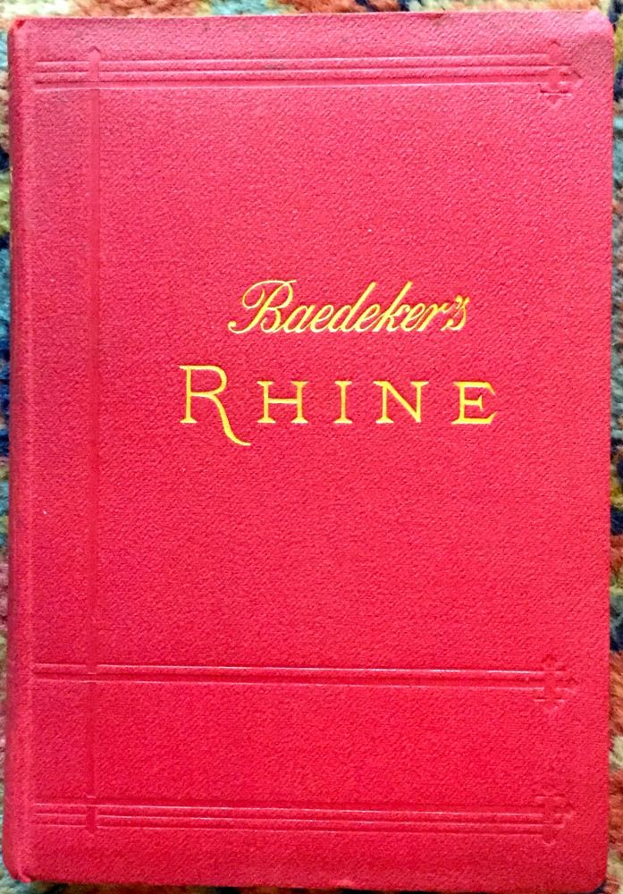 THE RHINE FROM ROTTERDAM TO CONSTANCE; Handbook for Travellers by Karl Baedeker / with 45 maps and 25 plans. Baedeker.