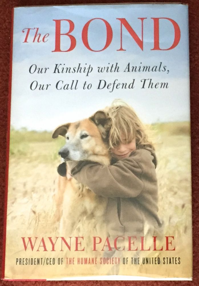 THE BOND; Our Kinship with Animals, Our Call to Defend Them. Wayne Pacelle.