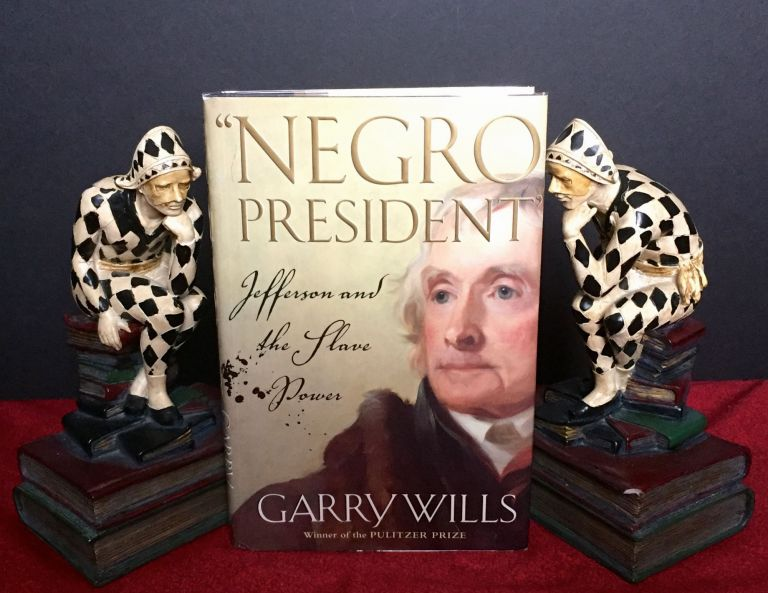 """NEGRO PRESIDENT""; Jefferson and the Slave Power. Garry Wills."
