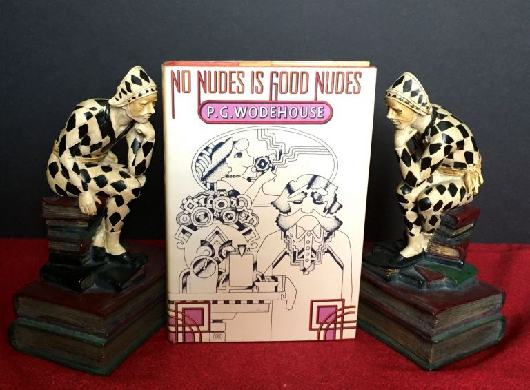 No Nudes Is Good Nudes. P. G. Wodehouse.