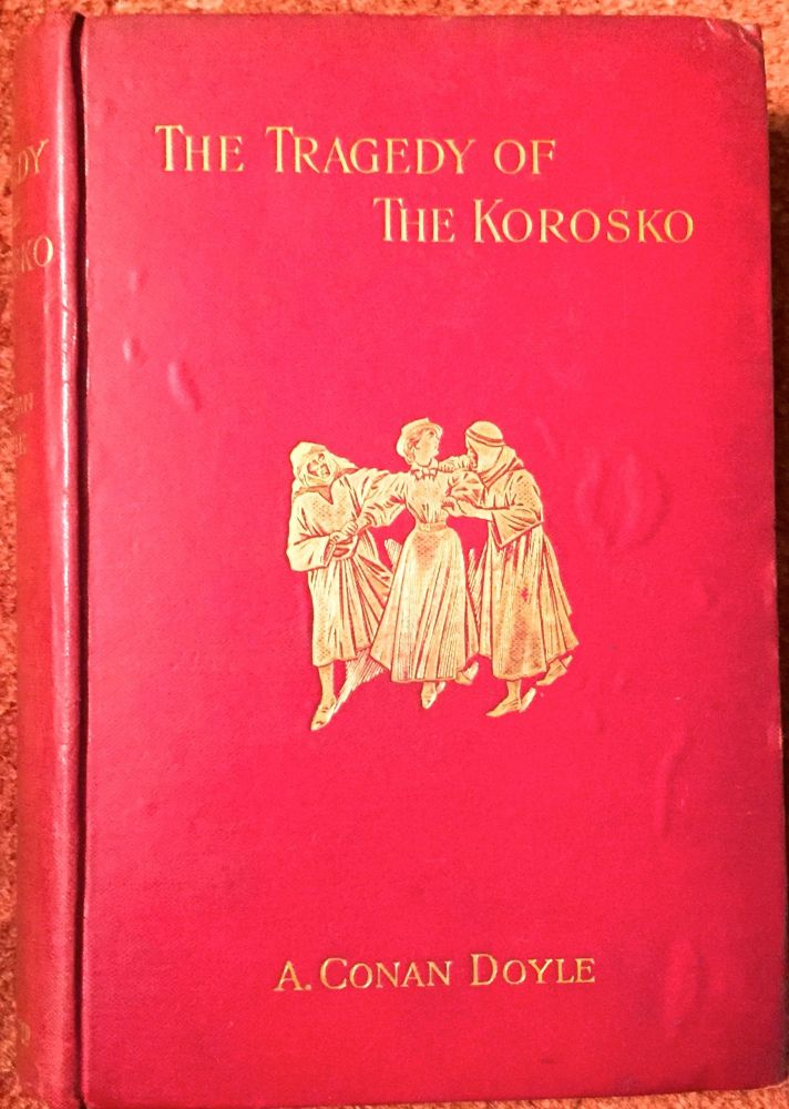 The Tragedy of the Korosko; With Forty Full-Page Illustrations. A. Conan Doyle.