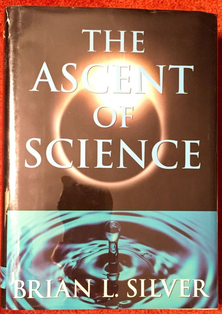The Ascent of Science. Brian L. Silver.