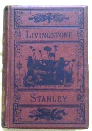 THE LIVES AND TRAVELS OF LIVINGSTON AND STANLEY,; covering their entire career in Southern and Central Africa / Carefully prepared from the most authentic sources. Rev. J. E. Chambliss.