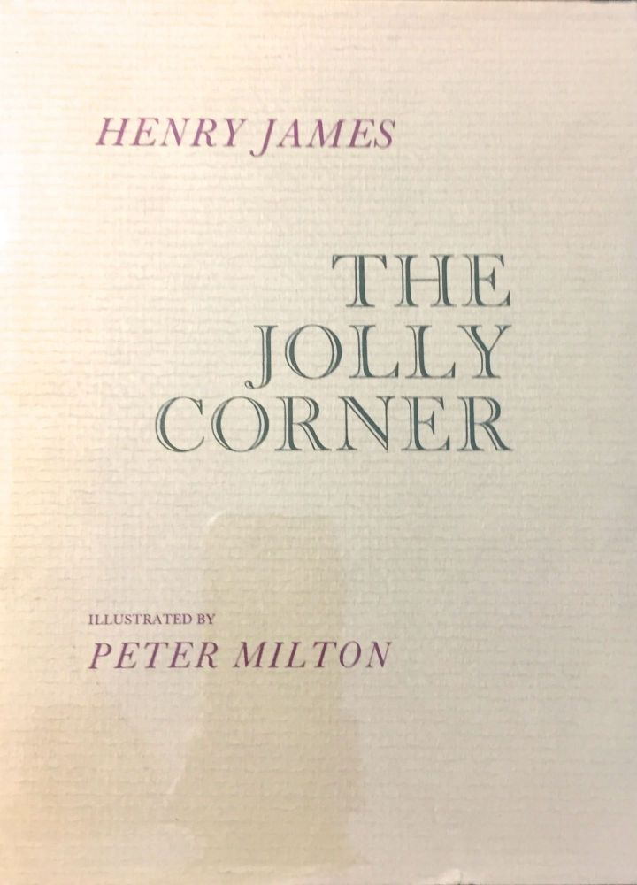 The Jolly Corner; Illustrated by Peter Milton. Henry James.