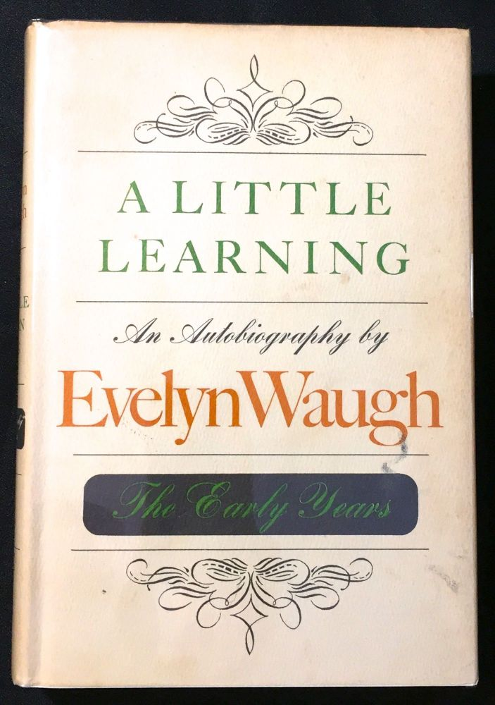 A LITTLE LEARNING; An Autobiography by Evelyn Waugh / The Early Years / With Illustrations. Evelyn Waugh.