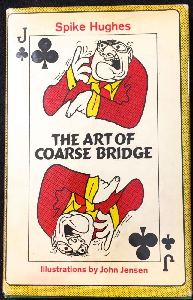 THE ART OF COARSE BRIDGE; Illustrations by John Jensen. Spike Hughes.