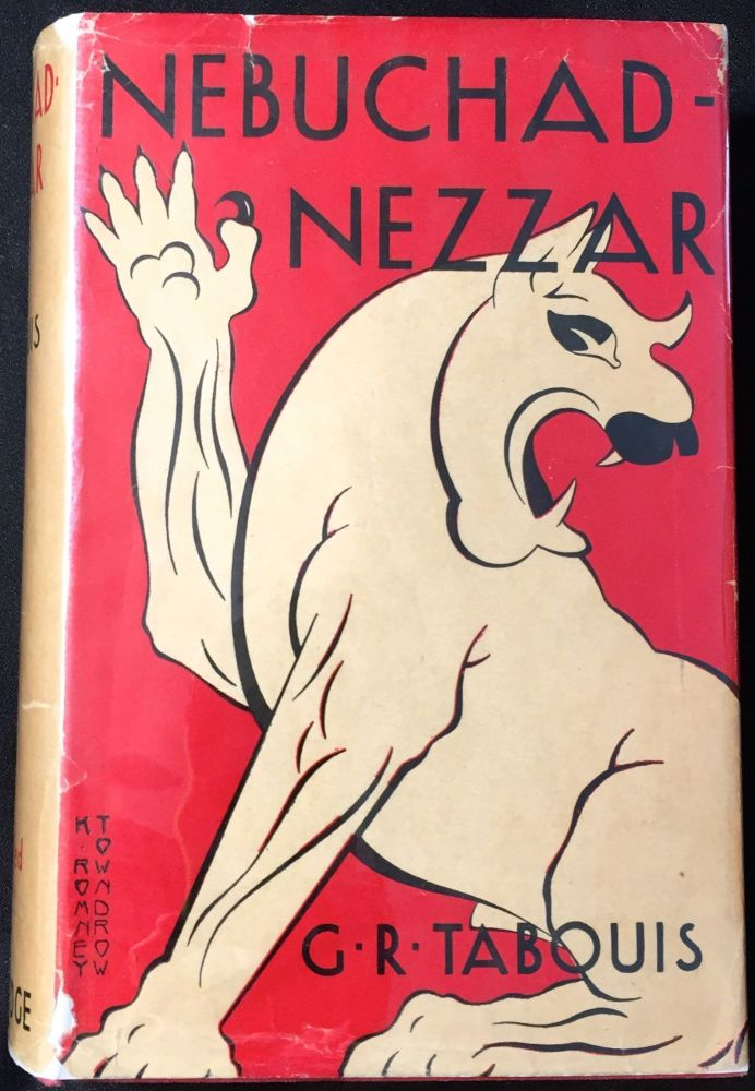 Nebuchad-Nezzar; with a Preface by GABRIEL HANOTAUX of the French Academy. G. R. Tabouis.