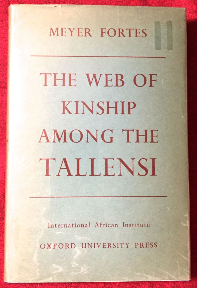 The Web of Kinship Among the Tallensi; The Second Part of an Analysis of the Social Structure of a Trans-Volta Tribe. Meyer Fortes.