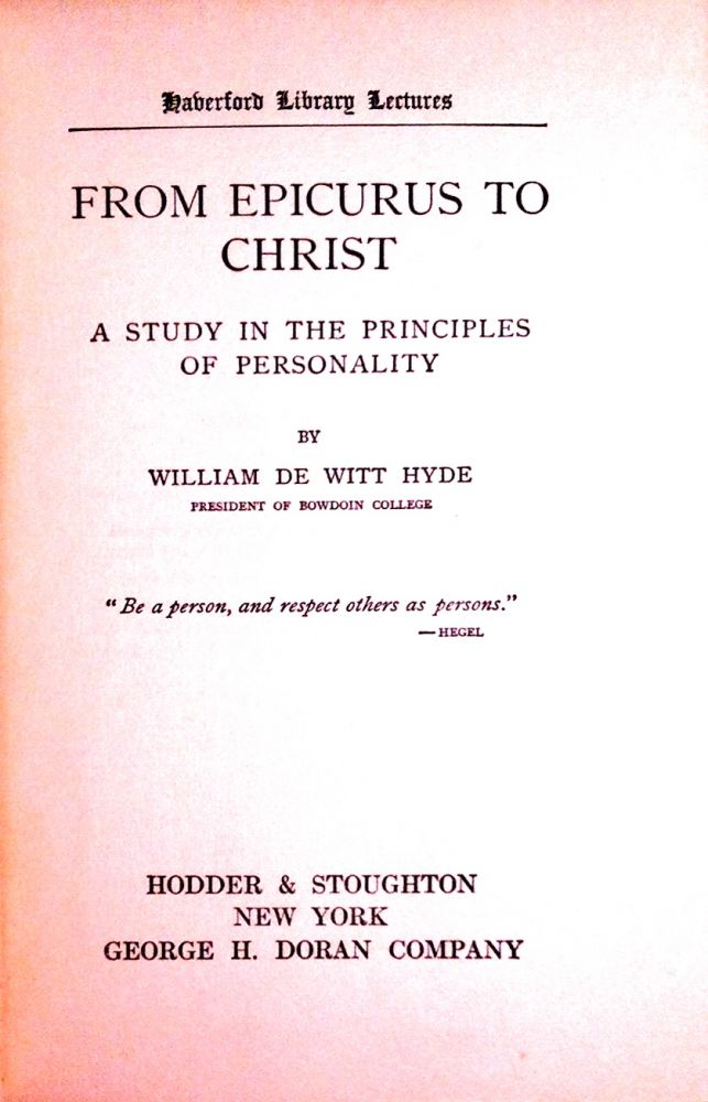 FROM EPICURUS TO CHRIST; A Study in the Principles of Personality. William De Witt Hyde.