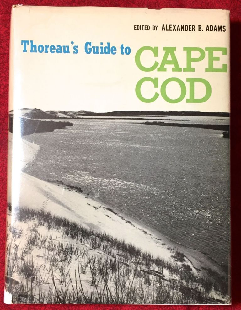 THOREAU'S GUIDE to CAPE COD; (Based on Cape Cod by Henry David Thoreau) Edited and illustrated by Alexander B. Adams / With a biographical sketch of Thoreau by Ralph Waldo Emerson. Alexander B. Adams.