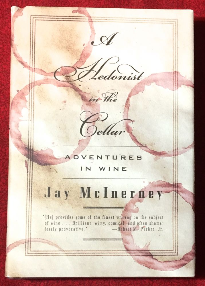 A Hedonist in the Cellar; Adventures in Wine. Jay McInerney.