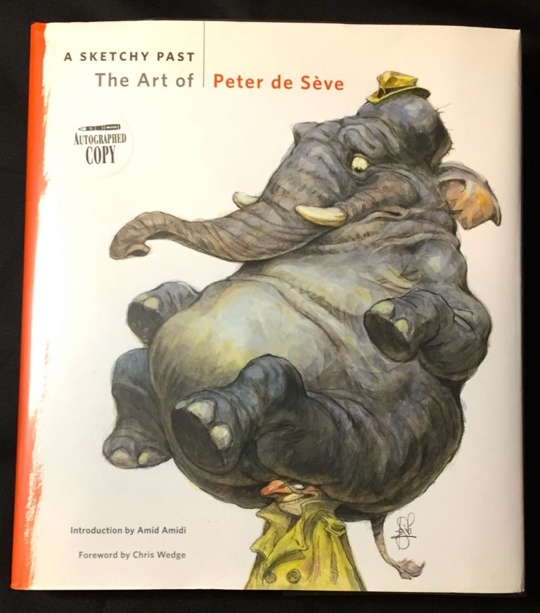 A SKETCHY PAST; The Art of Peter de Sève / Introduction by Amid Amidi / Foreword by Chris Wedge / Design by Lori Barra. Peter De Sève.