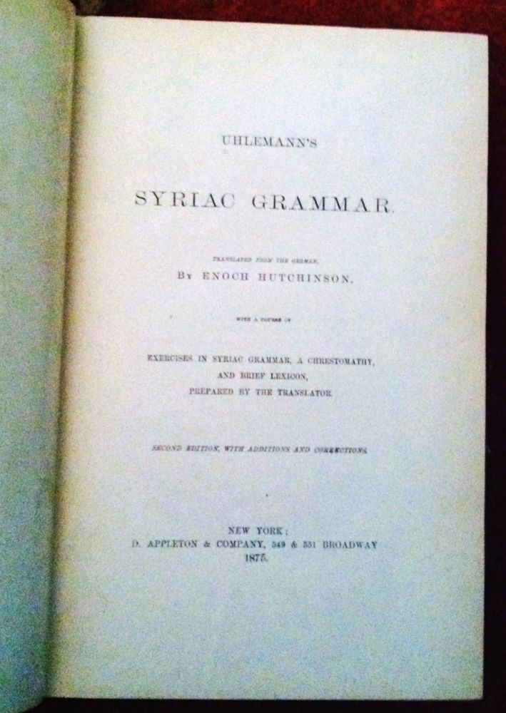 Uhlemann's' Syriac Grammar; with a Course of Exercises in Syriac Grammar, a Chrestomathy, and Brief Lexicon, Prepared by the Translator... from the German by Enoch Hutchinson. Uhlemann, Enoch Hutchinson, Maximillian.