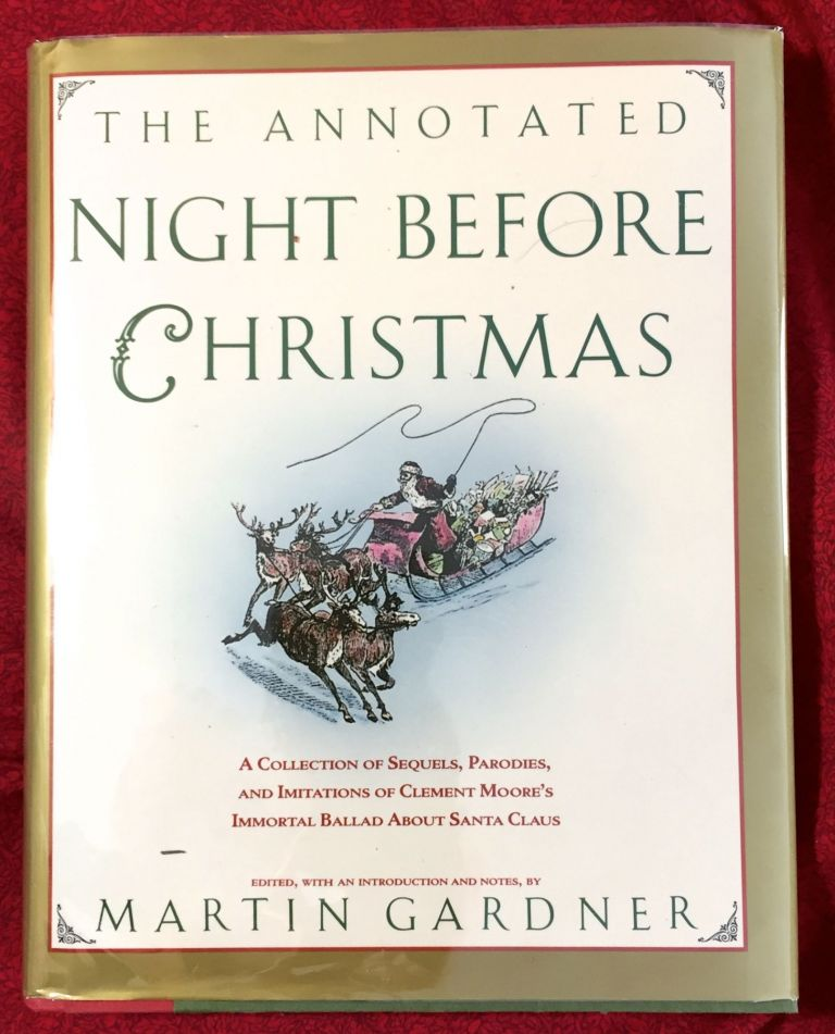 The Annotated Night Before Christmas; A collection of sequels, parodies, and imitations of Clement Moore's immortal ballad about Santa Claus / Edited, with an introduction and notes, by MARTIN GARDNER. Martin Gardner.