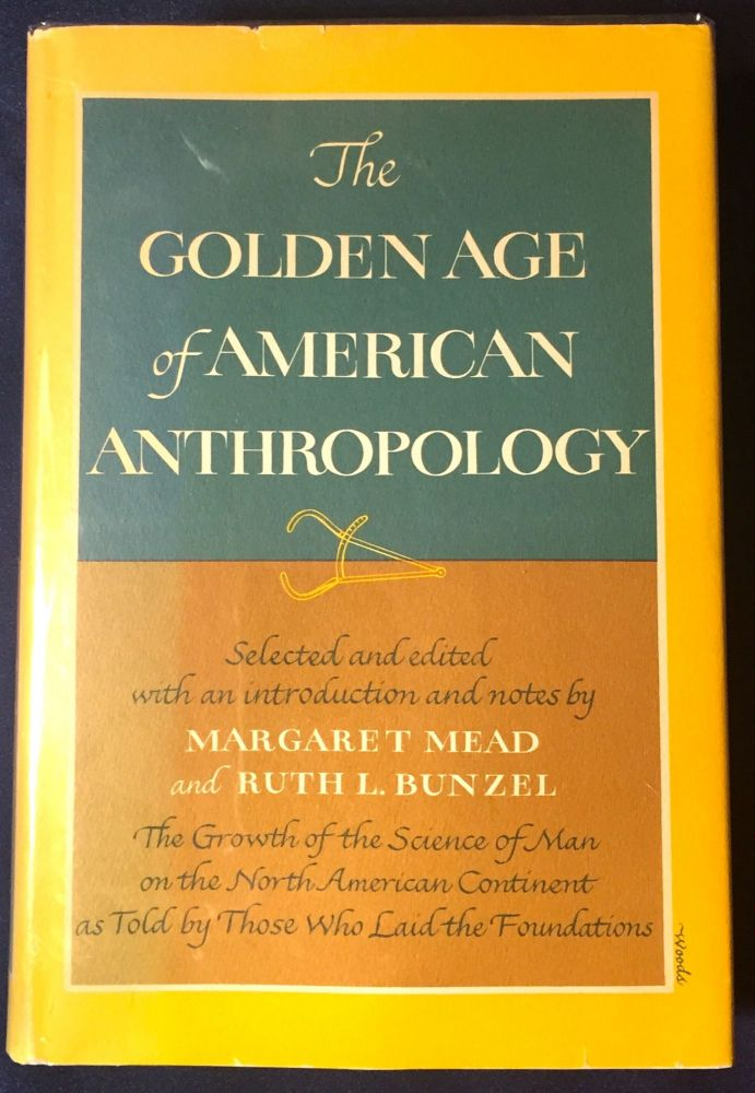 THE GOLDEN AGE OF AMERICAN ANTHROPOLOGY; Selected and edited with an introduction and notes by MARGARET MEAD and RUTH L. BUNZEL. Margaret Mead, Ruth L. Bunzel.