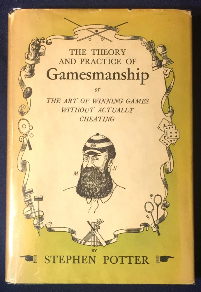 THE THEORY AND PRACTICE OF GAMESMANSHIP; of The Art of Winning Games Without Actually Cheating / Illustrations by Lt.Col. Frank Wilson. Stephen Potter.