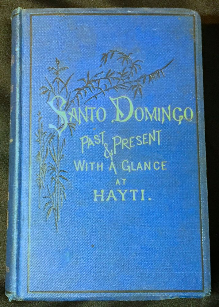 SANTO DOMINGO; Past & Present: WITH A GLANCE AT HAYTI. Samuel Hazard.