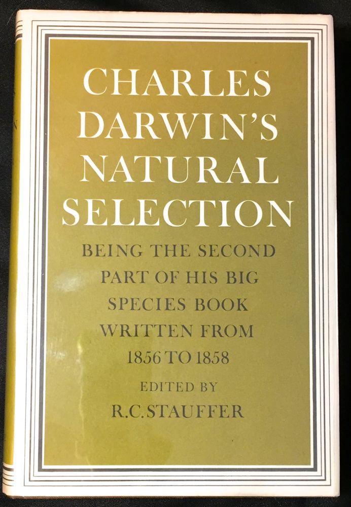 CHARLES DARWIN'S NATURAL SELECTION; Being the Second Part of his Big Species Book Written from 1856 to 1858 / Edited from Manuscript by R. C. Stauffer. R. C. Stauffer.