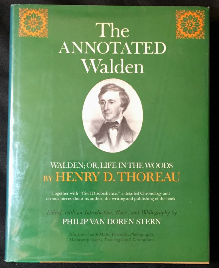"THE ANNOTATED WALDEN; Walden; or, Life in the Woods / By HENRY D. THOREAU / Together with ""CIVIL DISOBEDIENCE,"" a Detailed Chronology and Various Pieces about its Author / The Writing and Publishing of the Book. / Edited with an Introduction, Notes, and Bibliography by Philip Van Doren Stern / Illustrated with maps, portraits, photographs, manuscript pages, drawings, and decorations. Philip Van Doren Stern."