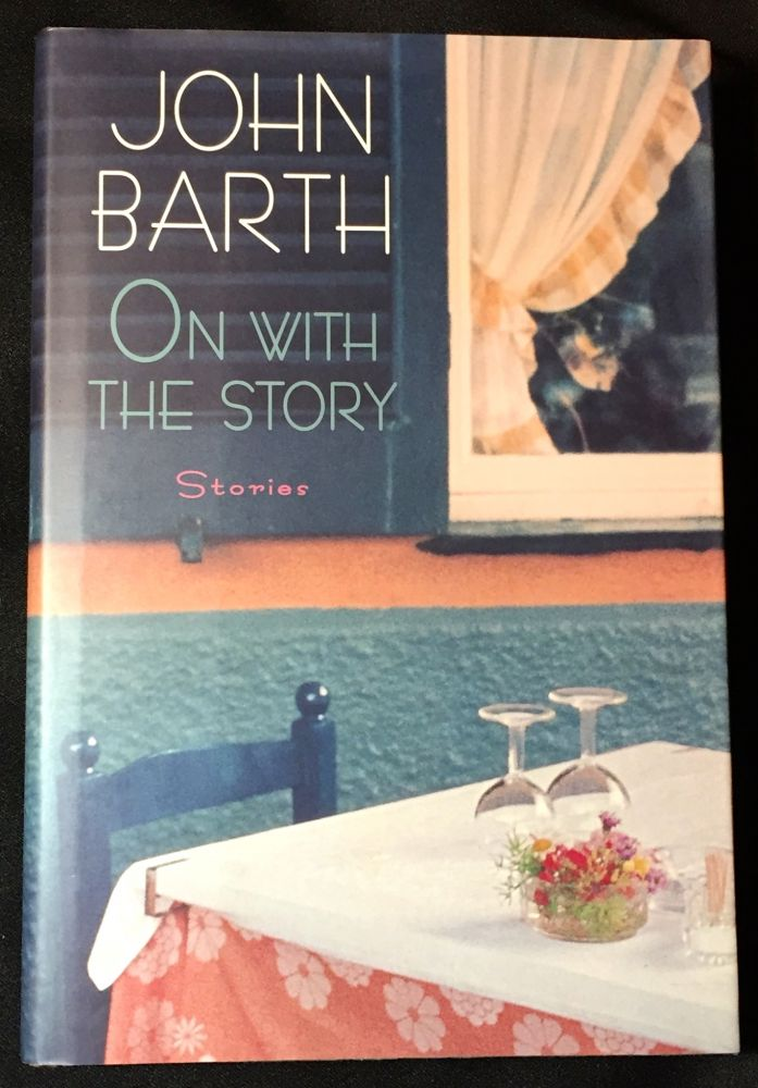 ON WITH THE STORY; Stories. John Barth.