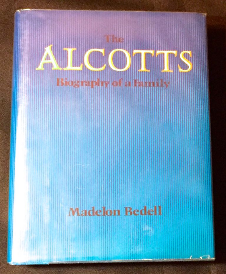 THE ALCOTTS; Biography of a Family. Madelon Bedell.