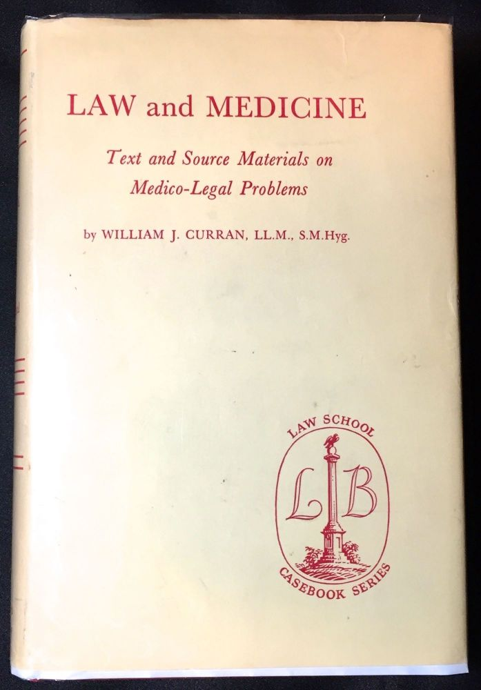 LAW and MEDICINE; Text and Source Material on Medico-Legal Problems. William J. Curran.