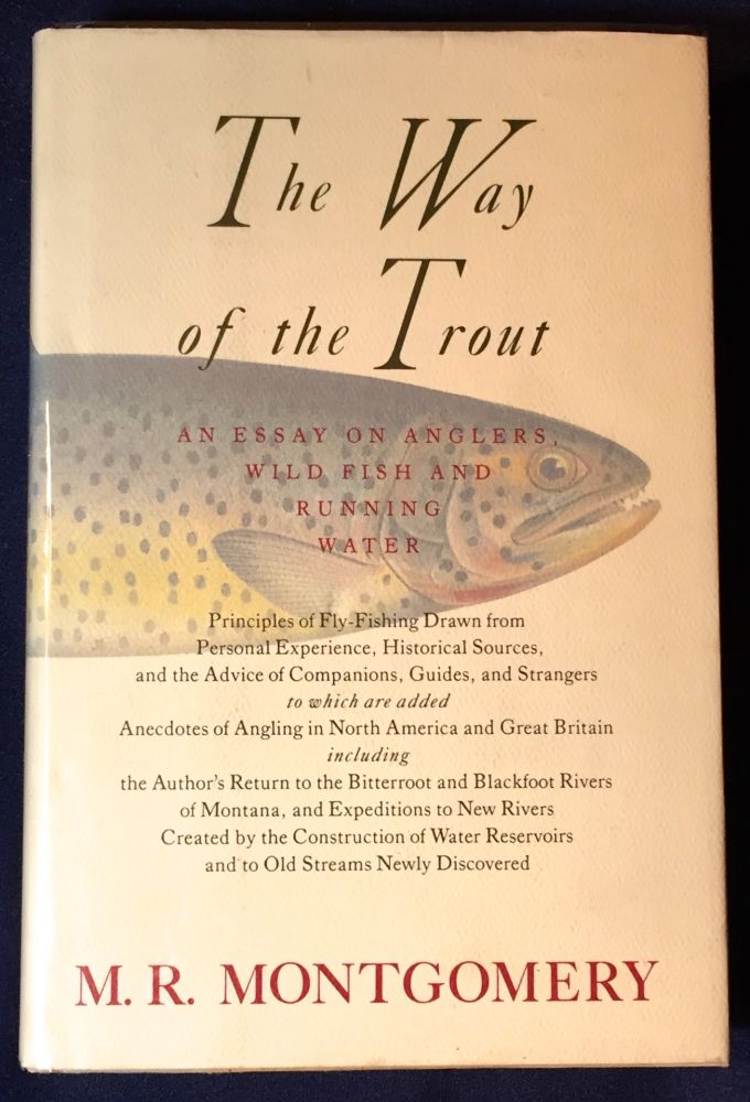 THE WAY OF THE TROUT; An Essay on Anglers, Wild Fish and Running Water . . M. R. Montgomery.