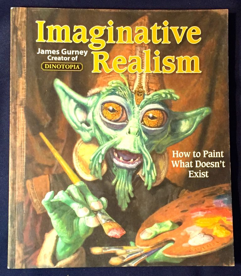 IMAGINATIVE REALISM; How to paint what doesn't exist. James Gurney.